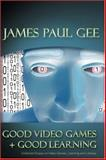 Good Video Games and Good Learning : Collected Essays on Video Games, Learning, and Literacy, Gee, James Paul, 0820497037