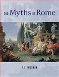 Myths of Rome, Wiseman, T. P., 0859897036