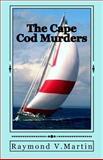 The Cape Cod Murders, Raymond Martin, 1477557032