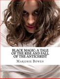 Black Magic: a Tale of the Rise and Fall of the Antichrist, Marjorie Bowen, 1477627030