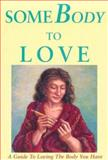 SomeBody to Love : A Guide to Loving the Body You Have, Newman, Lesleá, 1879427036