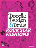 Doodle Design and Draw ROCK STAR FASHIONS, Jennie Sun, 0486487032