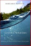 Living Waters : Reading the Rivers of the Lower Great Lakes, Wooster, Margaret, 0791477037