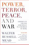 Power, Terror, Peace, and War, Walter Russell Mead, 1400077036