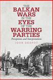 The Balkan Wars in the Eyes of the Warring Parties, Igor Despot, 1475947038