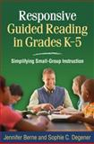 Responsive Guided Reading in Grades K-5 : Simplifying Small-Group Instruction, Berne, Jennifer and Degener, Sophie C., 1606237039