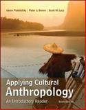 Applying Cultural Anthropology : An Introductory Reader, Podolefsky, Aaron and Brown, Peter, 0078117038
