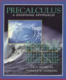 Precalculus : A Graphing Approach, Varberg, Dale E. and Varberg, Thomas D., 0130107034