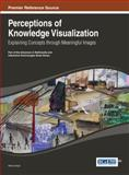 Perceptions of Knowledge Visualization : Explaining Concepts Through Meaningful Images, Ursyn, 1466647035