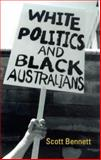 White Politics and Black Australians, Bennett, Scott Cecil, 1864487038