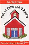 School Bells and Inkwells : Favorite School Stories and More!, Carr, Tee, 1892897032