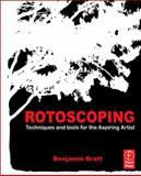 Rotoscoping : Techniques and Tools for the Aspiring Artist, Bratt, Benjamin, 0240817044