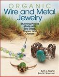 Organic Wire and Metal Jewelry, Eva M. Sherman and Beth L. Martin, 0871167042