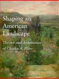 Shaping an American Landscape : The Art and Architecture of Charles A. Platt, Morgan, Keith N., 0874517044