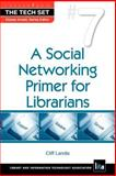 A Social Networking Primer for Librarians, Landis, Cliff, 1555707041