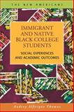 Immigrant and Native Black College Students : Social Experiences and Academic Outcomes, Thomas, Audrey Alforque, 1593327048