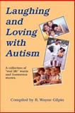 Laughing and Loving with Autism, R. Wayne Gilpin, 188547704X