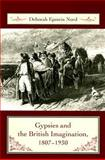 Gypsies and the British Imagination, 1807-1930, Nord, Deborah Epstein, 0231137044