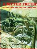 A Bitter Truth : The Avant-Garde Art and the Great War, Cork, Richard, 0300057040