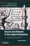 Reason and Religion in the English Revolution : The Challenge of Socinianism, Mortimer, Sarah, 0521517044
