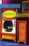 McLuhan's Children : The Greenpeace Message and the Media, Dale, Stephen, 1896357040