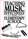 Teaching Music Effectively in the Elementary School, Choksy, Lois, 0138927049