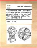 The Works of John Locke Esq; in Three Volumes the Contents of Which Follow in the Next Leaf with Alphabetical Tables, John Locke, 1140707043