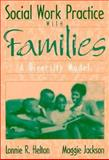 Social Work Practice with Families : A Diversity Model, Helton, Lonnie R. and Jackson, Maggie, 0205167047