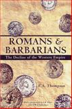 Romans and Barbarians : The Decline of the Western Empire, Thompson, E. A., 0299087042