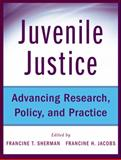 Juvenile Justice : Advancing Research, Policy, and Practice, Sherman, Francine and Jacobs, Francine, 0470497041