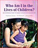 Who Am I in the Lives of Children? : An Introduction to Early Childhood Education, Feeney, Stephanie and Moravcik, Eva, 013265704X