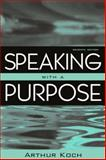 Speaking with a Purpose, Koch, Arthur, 0205467040
