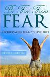 Be Free from Fear, Denise Lorenz, 1493777041