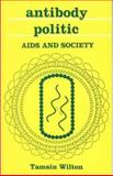 Antibody Politic : AIDS and Society, Wilton, Tamsin, 1873797044