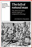 The Fall of Natural Man : The American Indian and the Origins of Comparative Ethnology, Pagden, Anthony, 0521337046