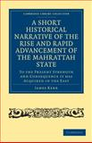 A Short Historical Narrative of the Rise and Rapid Advancement of the Mahrattah State : To the Present Strength and Consequence It Has Acquired in the East, , 1108027040
