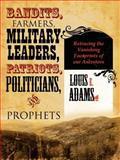 Bandits Farmers Military Leaders Patriots Politicians and Prophets, Louis E. Adams, 142599704X