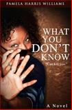 What You Don't Know, Pamela Williams, 1492847046