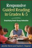 Responsive Guided Reading : Simplifying Small-Group Instruction, Berne, Jennifer and Degener, Sophie C., 1606237047