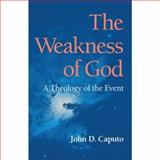 The Weakness of God : A Theology of the Event, Caputo, John D., 0253347041