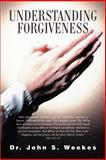 Understanding Forgiveness, John S. Weekes, 0595207049