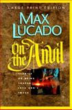 On the Anvil : Being Shaped into God's Image, Lucado, Max, 0802727042