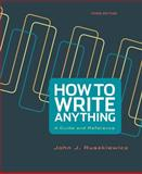 How to Write Anything : A Guide and Reference, Ruszkiewicz, John J. and Dolmage, Jay T., 1457667045