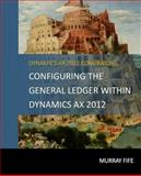 Configuring the General Ledger Within Dynamics AX 2012, Murray Fife, 1500427047