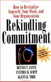 Rekindling Commitment : How to Revitalize Yourself, Your Work, and Your Organization, Jaffe, Dennis T. and Tobe, Glenn R., 1555427049