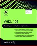 VHDL 101 : Everything You Need to Know to Get Started, Kafig, William, 1856177041