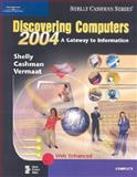 Discovering Computers 2004 : Complete, Soft Cover, Shelly, Gary B. and Cashman, Thomas J., 0789567040