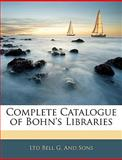 Complete Catalogue of Bohn's Libraries, Ltd Bell G. And Sons, 1145317049