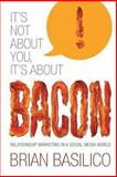 It's Not about You, It's about Bacon, Brian Basilico, 1489567046