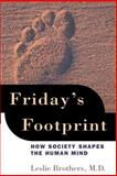 Friday's Footprint : How Society Shapes the Human Mind, Brothers, Leslie, 0195147049